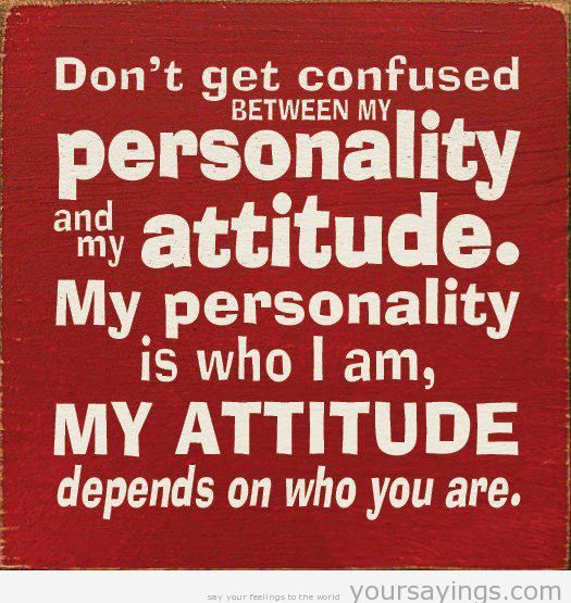 Don't Get Confused Between My Personality and My Attitude ...