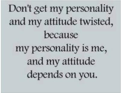 Don't Get My Personality And My Attitude Twisted, Because My Personality Is M...