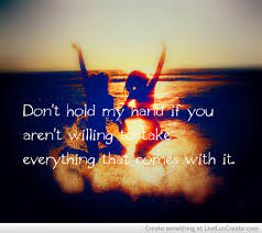 Don\'t Hold My Hand If You Aren\'t Willing to take Everything ...