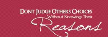 Don't Judge Others Choices Without Knowing Their Reasons ~ Kindness Quote