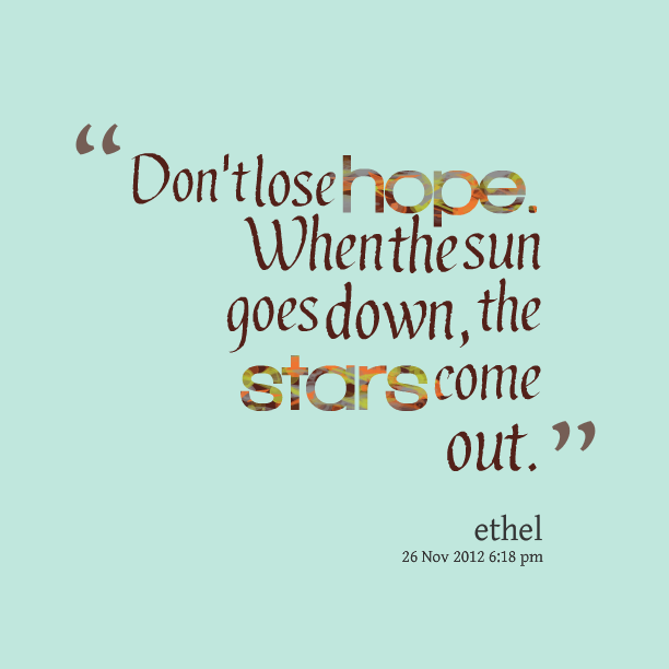 dont lose hopewhen the sun goes downthe stars come out hope quote