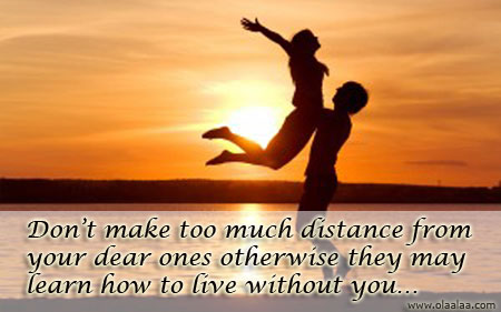 don t make too much distance from your dear ones otherwise