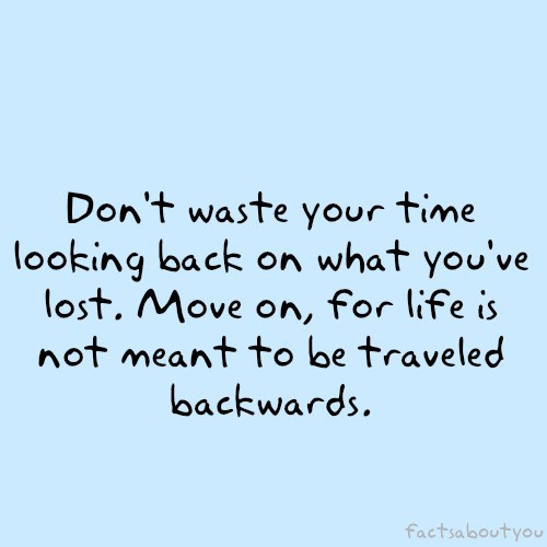 Quotes About Moving On In Life: Quotes Looking Forward Not Back. QuotesGram