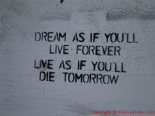 Dream As If You'll Live Forever Live As If You'll Die