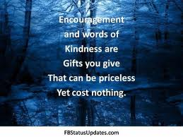 Encouragement and Words of Kindness are Gifts You Give That Can be Priceless Yet Cost Nothing ~ Kindness Quote