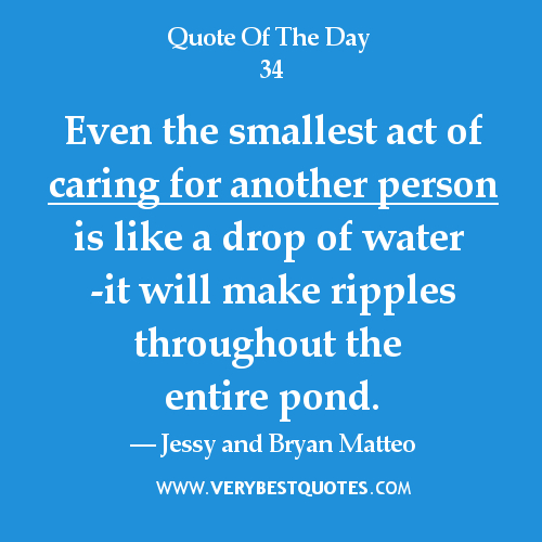 Quotes About Caring For Someone: Even The Smallest Act Of Caring For Another Person Is Like
