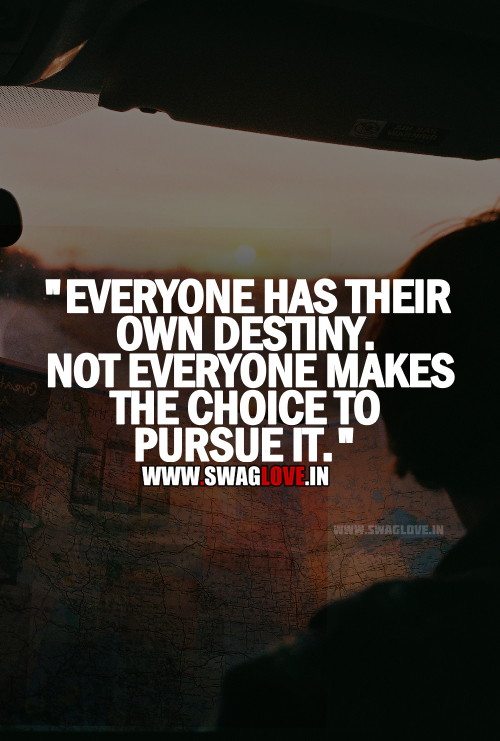 everyone has their own destiny not everyone makes the