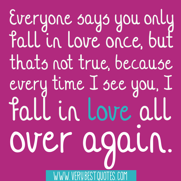Because Every Time See You Fall Love All Over Again Quote