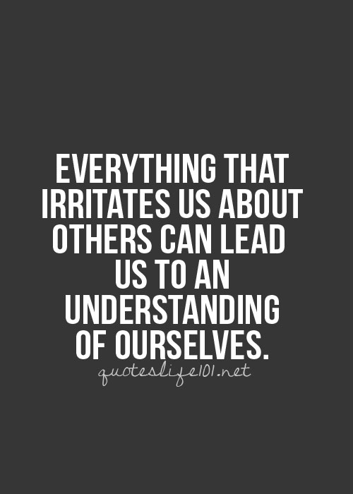 ... About Others Can Lead Us To An Understanding Of Ourselves ~ Life Quote