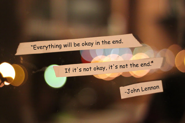 """Everything Will Be Okay In The End. If It's Not Okay, It"