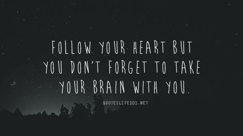 Don T Forget To Take Your Medicine Quotes: Follow Your Heart But You Don't Forget To Take Your Brain