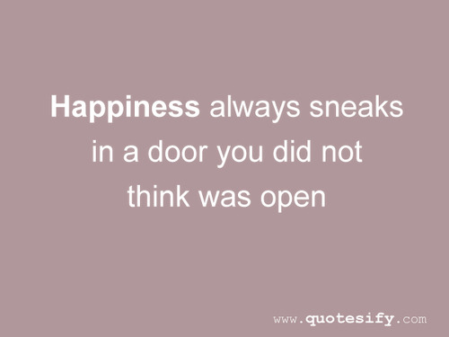 Happiness Always Sneaks In A Door You Did Not Think Was Open Impressive Open Door Quotes