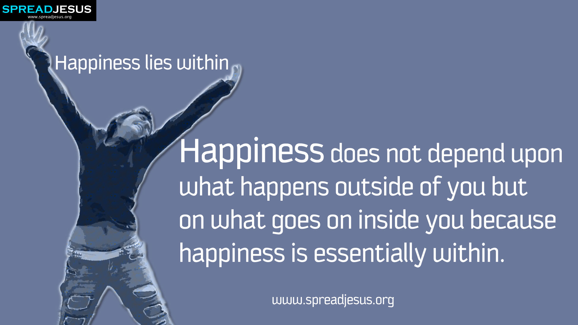 Happiness Does Not Depend Upon What Happens Outside Of You But On What Goes  On Inside