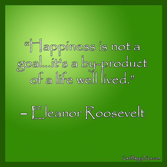 "... Goal,It's a By-Product of a Life Well Lived"" ~ Happiness Quote"