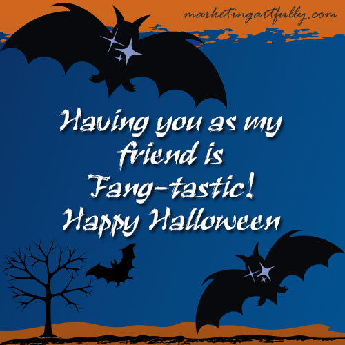 Elegant Happy Halloween Greeting. Having You As My Friend Is Fang Tastic! ~  Halloween Quote