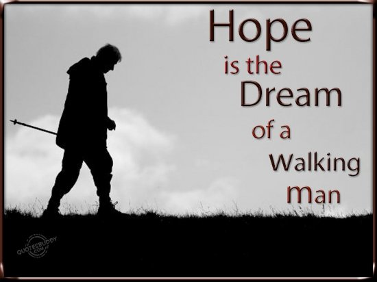 hope is a walking dream Poems - find the best  walking—a toddler, almost alone, she'd  to dream of your ardor is much joy and much happiness your ardor tells me that i am making a.
