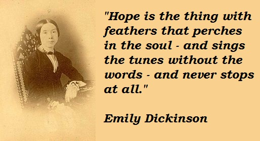 """""""Hope"""" Is the thing with feathers.That Perches In the Soul And Sings the Tune..."""