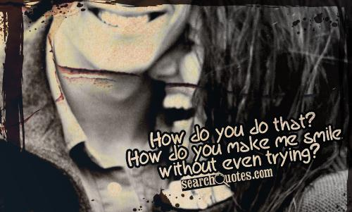 30 Love Quotes That Make You Smile: How Do You Do That! How Do You Make Me Smile Without Even
