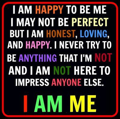 I Am Happy To Be Me I May Not Be Perfect But I Am Honest ...
