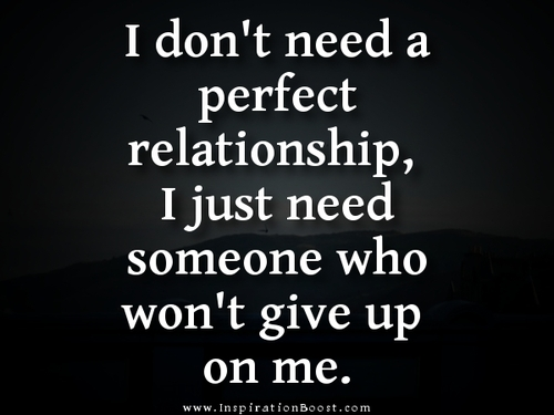 I Don't Need A Perfect Relationship, I Just Need Someone