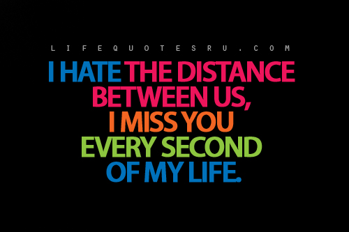 I Hate The Distance Between Us, I Miss You Every Second Of ...
