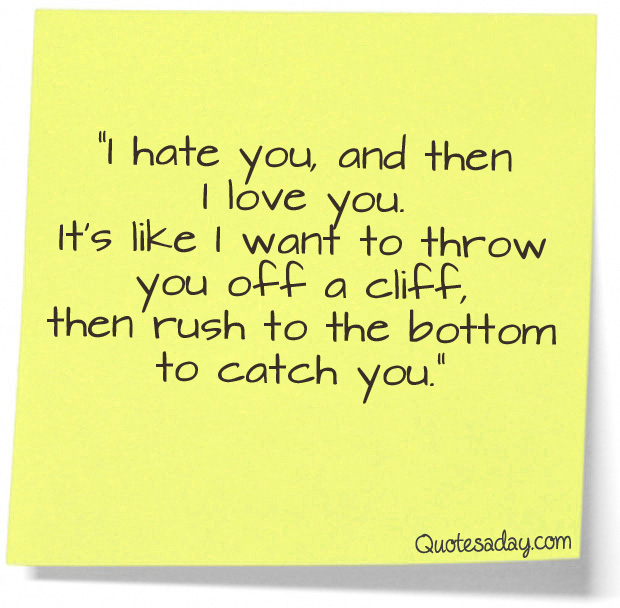 I Hate I Love You Quotes : hate-you-and-then-i-love-you-its-like-i-want-to-throw-you-off-a ...