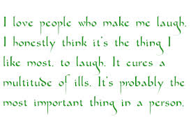 Love People Who Make Me Laugh.I Honestly think It's the thing I