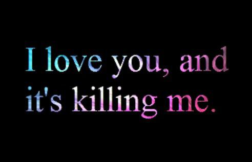 You And Me Love Quotes : Love You And Its Killing Me ~ Love Quote Quotespictures.com
