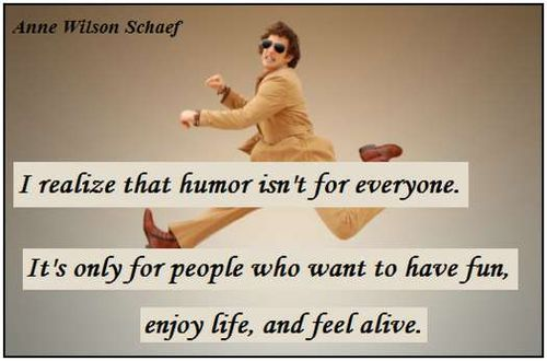 I Realize That Humor Isn't For everyone. It's Only for ...