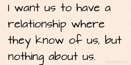 I Want Us To Have A Relationship Where They Know Of Us But Nothing Unique Love Quotes For Us