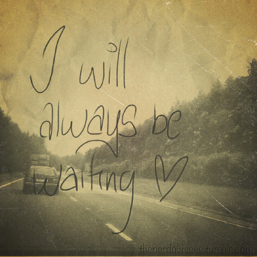 Waiting For I Love You Quotes : Pics Photos - Will Always Waiting Love Quote