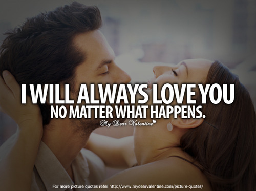 I Will Always Love You No Matter What Happens ~ Love Quote