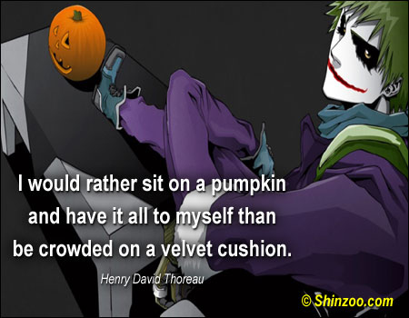 I Would Rather Sit On a Pumpkin and Have It all to Myself than be Crowded On a Velvet Cushion ~ Halloween Quote
