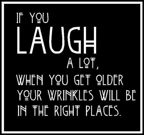 Laughter Quotes With Pictures: If You Laugh A Lot,When You Get Older Your Wrinkles Will