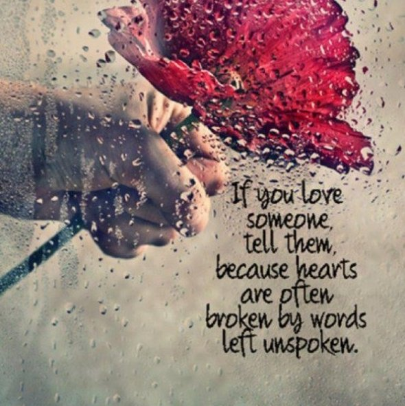 If You Love Someone, Tell Them, Because Hearts Are Often