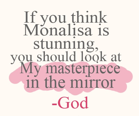 Look In The Mirror Quotes Delectable If You Think Monalisa Is Stunning You Should Look At My Masterpiece
