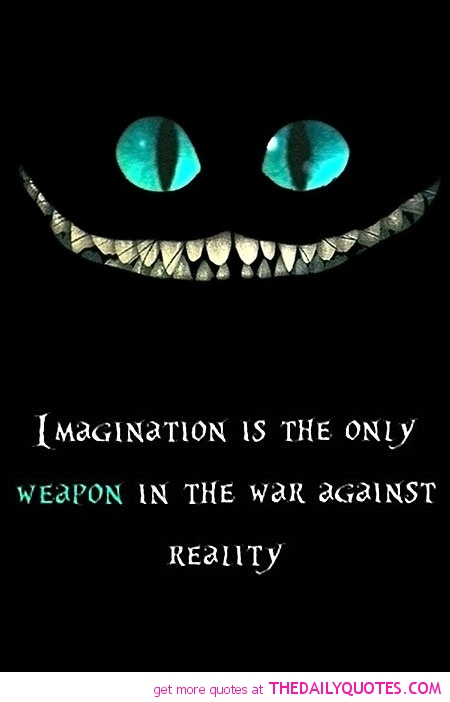 Imagination is the only weapon in the war against reality imagination