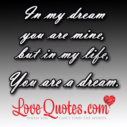 In My Dream You Are Mine But In My Life You Are A Dream Love