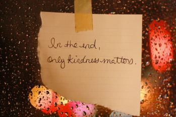 In The End,Only Kindness Matters ~ Kindness Quote ...