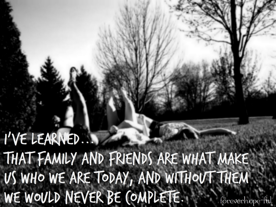 Family And Friends Quotes Impressive I've Learned That Family And Friends Are What Make Us Who We Are