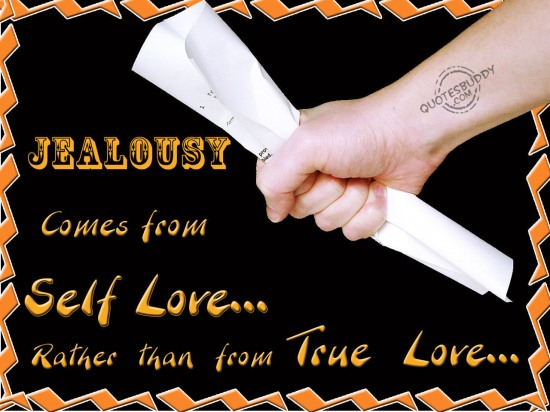 Quotes About Love Jealousy : comes from Self Love rather than from True Love ~ Jealousy Quote