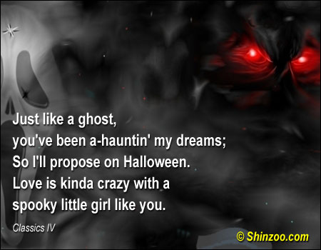 Just like a ghost, you've been a-hauntin' my dreams; So I'll propose on Halloween. Love is kinda crazy with a spooky little girl like you ~ Halloween Quote
