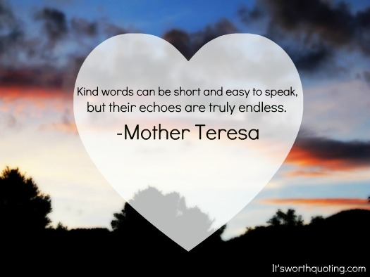 Kind Words Can Be Short And Easy To Speakbut Their Echoes Are Truly