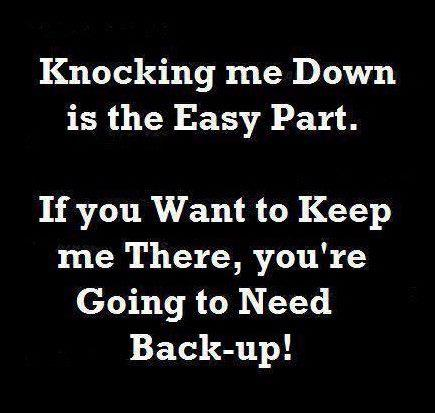 knocking-me-down-is-the-easy-part-if-you-want-to-keep-me-there-youre-going-to-need-back-up-love-quote.jpg