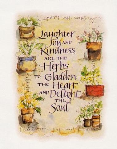 Laughter Joy And Kindness Are The Herbs To Gladden The Heart And Delight The Soul ~ Laughter Quote