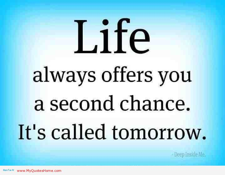 Life Always Offer You A Second Chance It S Called Tomorrow Life