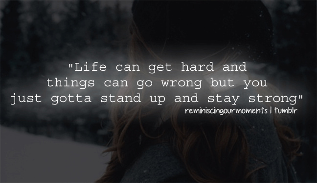 Life Can Get Hard And Things Can Go Wrong But You Just Gotta Stand Cool Strong Quote About Life