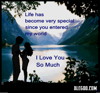 Life Has Become Very Special Since You Entered My World I Love