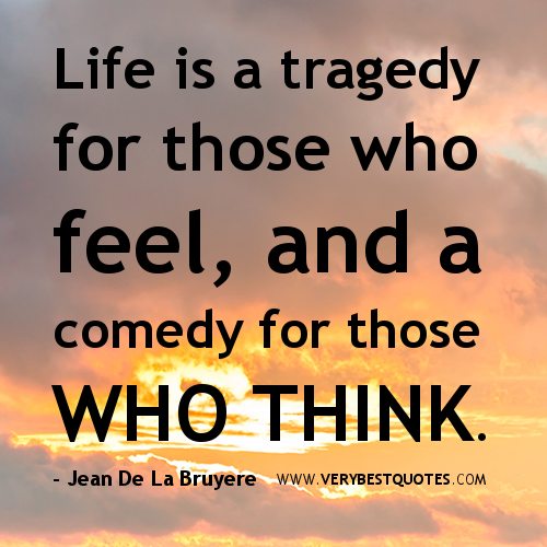 Best Comedy Quotes Of All Time: Life Is A Tragedy For Those Who Feel, And A Comedy For