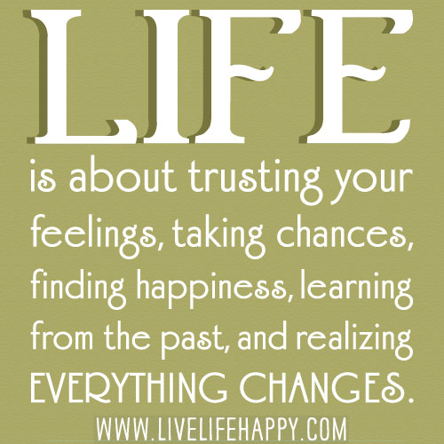 Quotes About Taking Chances And Living Life: Life Is About Trusting Your Feelings,Taking Chances